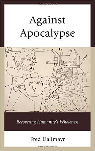 Against Apocalypse. Recovering Humanity's Wholeness